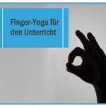 Finger-Yoga für den Unterricht